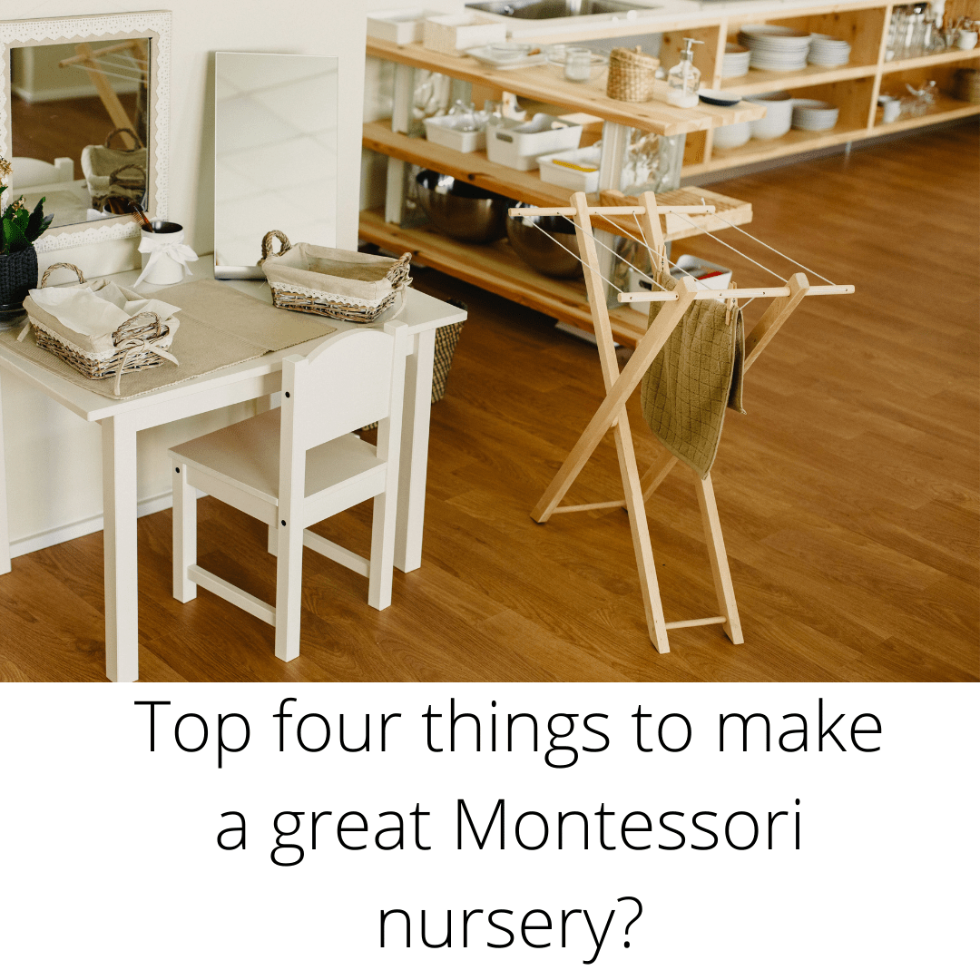 Top Four Things to Make a Great Montessori Nursery?